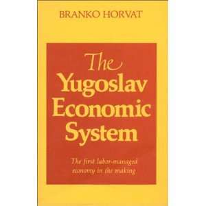 Yugoslav Economic System The First Labor Managed Economy
