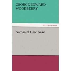 : Nathaniel Hawthorne (9783842429703): George Edward Woodberry: Books