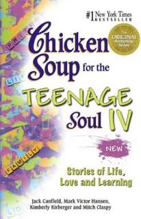 Chicken Soup for the Teenage Soul IV More Stories of Life, Love and