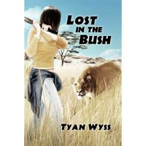 Lost in the Bush (9781589399532): Tyan Wyss: Books