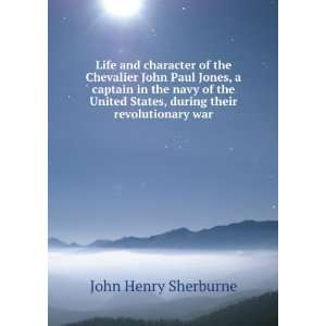 Life and character of the Chevalier John Paul Jones, a