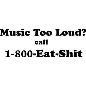 Music Too Loud Call 1 800 EAT $hit   8 BLACK   Vinyl