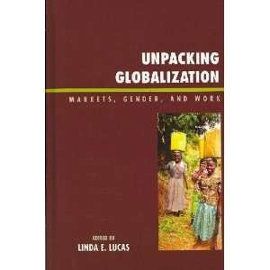 Unpacking Globalization: Linda E. (EDT) Lucas: Books