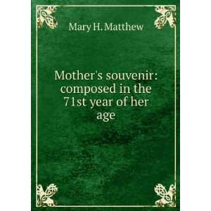 souvenir composed in the 71st year of her age Mary H. Matthew Books