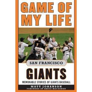 Game of My Life San Francisco Giants Memorable Stories of
