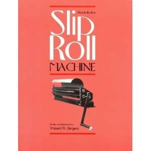 How to Build a Slip Roll Machine [Paperback]: Vincent R
