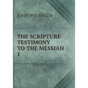 THE SCRIPTURE TESTIMONY TO THE MESSIAH. 1: JOHN PYE SMITH: Books
