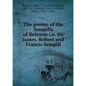 of Beltrees i.e. Sir James, Robert and Francis Sempill: James, Sir
