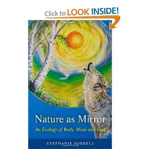 as Mirror: An ecology of Body, Mind and Soul: Stephanie Sorrell: Books
