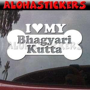 LOVE MY BHAGYARI KUTTA Dog Breed Decal Sticker DG697