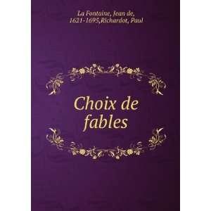 Choix de fables: Jean de, 1621 1695,Richardot, Paul La Fontaine: Books