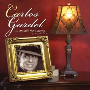 El Dia Que Me Quieras Carlos Gardel Music