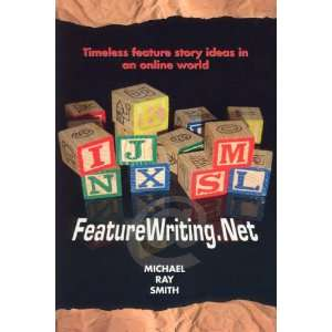 Featurewriting.net (9780974831923) Michael Ray Smith Books