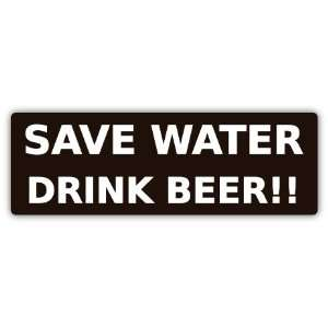 Save Water Drink Beer funny car bumper sticker decal 6 X
