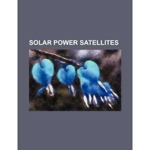 Solar power satellites (9781234213817): U.S. Government