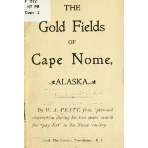 The Gold Fields Of Cape Nome, Alaska William Albert Pratt Books
