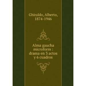 Alma gaucha microform : drama en 3 actos y 6 cuadros
