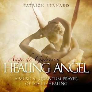 Healing Angel   Ange de Guerison: Patrick Bernard: Music