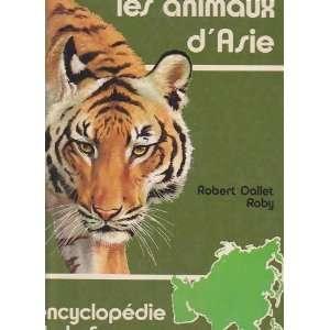 animaux d asie encyclopéde de la faune Rober Dalle Roby Books