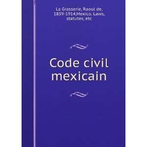Raoul de, 1839 1914,Mexico. Laws, statutes, etc La Grasserie Books