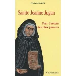 sainte Jeanne Jugan ; pour lamour des plus pauvres