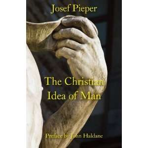 The Christian Idea of Man [Paperback] Josef Pieper Books