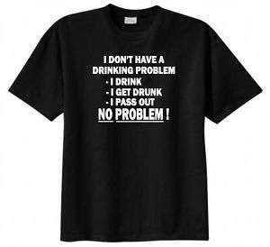 Dont Have a Drinking Problem T shirt Funny Humor Beer Drinking