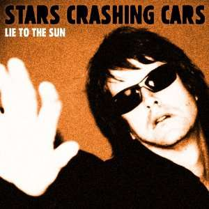 Lie To The Sun Stars Crashing Cars Music