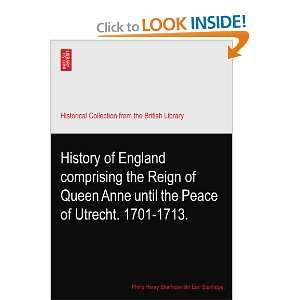 Peace of Utrecht. 1701 1713. Philip Henry Stanhope 5th Earl Stanhope