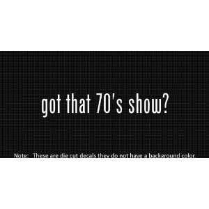 (2x) Got That 70s Show   Sticker   Decal   Die Cut