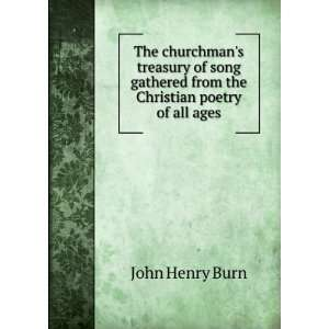 gathered from the Christian poetry of all ages: John Henry Burn: Books
