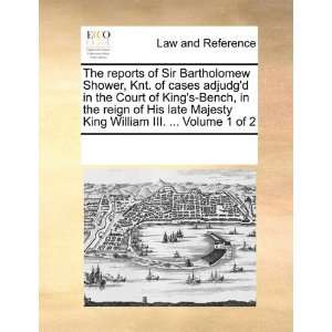 in the reign of His late Majesty King William III.  Volume 1 of 2