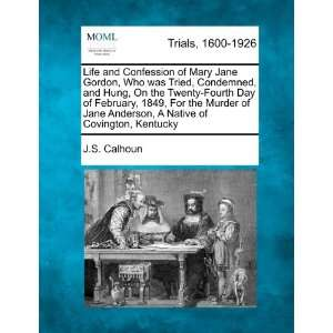 Life and Confession of Mary Jane Gordon, Who was Tried, Condemned, and