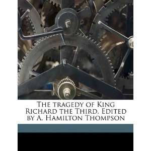 The tragedy of King Richard the Third. Edited by A. Hamilton Thompson