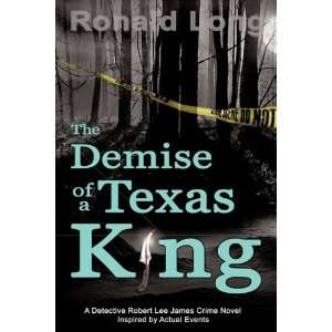 The Demise of a Texas King Detective Robert Lee James In