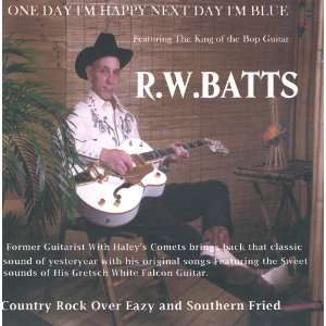 One Day Im Happy Next Day Im Blue: R.W. Batts: Music
