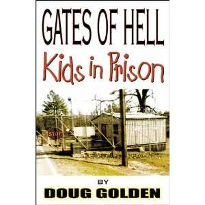 Gates of Hell: Kids in Prison (9780741430151): Doug Golden