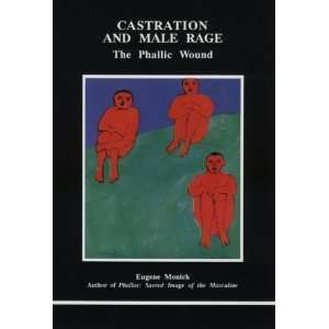 Castration and Male Rage: The Phallic Wound (Studies in
