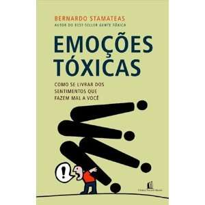 Emocoes Toxicas: Como Se Livrar dos Sentimentos Qu (Em