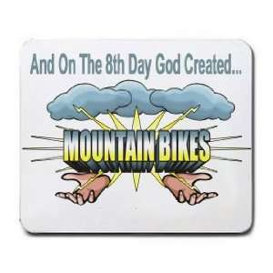 And On The 8th Day God Created MOUNTAIN BIKES Mousepad