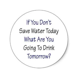 If You Dont Save Water Today What Are You Going T Round Stickers from