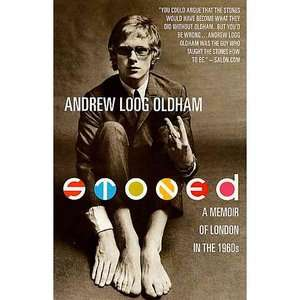 Stoned: A Memoir of London in the 1960s, Oldham, Andrew Loog: ARCHIVE