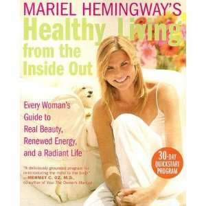 Mariel Hemingways Healthy Living from the Inside Out: Every Womans