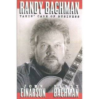 Randy Bachman Takin Care of Business by John Einarson and Randy